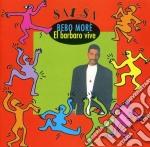 Bebo more / el barbaro vive cd musicale di Bebo More