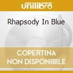 Various - Rhapsody In Blue cd musicale di Gershwin