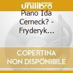 Piano Ida Cerneck? - Frederic Chopin cd musicale di Chopin
