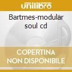 Bartmes-modular soul cd cd musicale di Bartmes