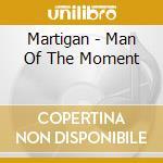 Man of the moment cd musicale di Martigan