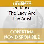 Jon Mark - The Lady And The Artist cd musicale di JON MARK