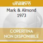 MARK & ALMOND 1973 cd musicale di MARK & ALMOND