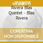 Rivera Blas Quintet - Blas Rivera cd musicale di RIVERA BLAS QUINTET