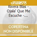 Rivera Blas - Ojala' Que Me Escuche - Homenaje A Piazz cd musicale di Blas Rivera