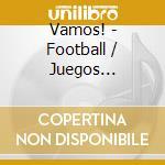 VAMOS! - FOOTBALL / JUEGOS CALIENTES cd musicale di ARTISTI VARI