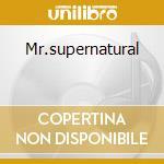 Mr.supernatural cd musicale
