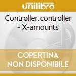 Controller.controller - X-amounts cd musicale di CONTROLLER.CONTROLLE
