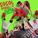 Gogol Bordello - Super Taranta cd musicale di Bordello Gogol