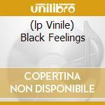 (LP VINILE) BLACK FEELINGS                            lp vinile di Feelings Black