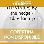 (LP VINILE) By the hedge - ltd. edition lp lp vinile di Minks