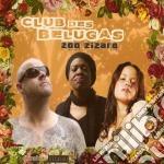 Club Des Belugas - Zoo Zizaro cd musicale di CLUB DES BELUGAS