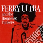 Ferry Ultra - And The Homeless Funkers cd musicale di Ultra Ferry