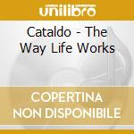 THE WAY LIFE WORKS cd musicale di CATALDO