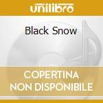 BLACK SNOW                                cd musicale di Artisti Vari