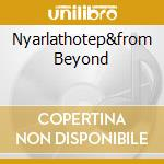 NYARLATHOTEP&FROM BEYOND                  cd musicale di Glass Flint