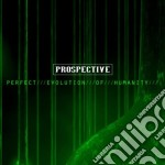 Prospective - Perfect Evolution Of Humanity cd musicale di PROSPECTIVE