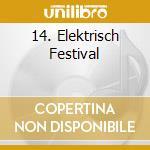 14. ELEKTRISCH FESTIVAL                   cd musicale di Artisti Vari