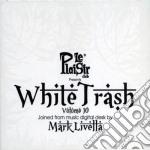 WHITE TRASH VOL.10                        cd musicale di Artisti Vari