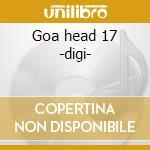 Goa head 17 -digi- cd musicale di Artisti Vari
