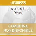 LOVEFIELD-THE RITUAL cd musicale di ARTISTI VARI