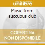 Music from succubus club cd musicale