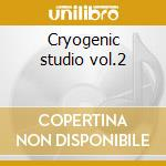 Cryogenic studio vol.2 cd musicale