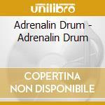 Adrenalin Drum - Adrenalin Drum cd musicale di ADRENALIN DRUM