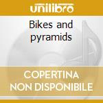 Bikes and pyramids cd musicale