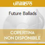 FUTURE BALLADS cd musicale di OHM-G