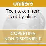 Teen taken from tent by alines cd musicale