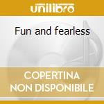 Fun and fearless cd musicale