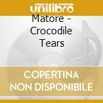 Matore - Crocodile Tears cd musicale di MATORE
