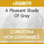 A PLEASANT SHADE OF GRAY                  cd musicale di Warning Fates