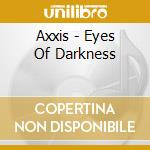 EYES OF DARKNESS                          cd musicale di AXXIS