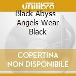 ANGELS WEAR BLACK cd musicale di BLACK ABYSS