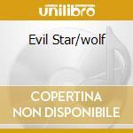 EVIL STAR/WOLF                            cd musicale di WOLF
