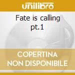 Fate is calling pt.1 cd musicale