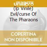 (LP VINILE) EVIL/CURSE OF THE PHARAONS                lp vinile di Fate Mercyful