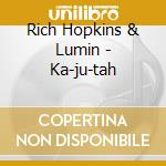 Rich Hopkins & Lumin - Ka-ju-tah cd musicale di Rich hopkins & lumin