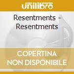 Resentments - Resentments cd musicale di RESENTMENTS