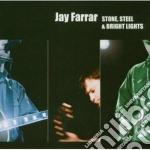 Jay Farrar - Stone Steel & Bright Lights cd musicale di FARRAR JAY