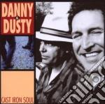 Danny & Dusty - Cast Iron Soul cd musicale di DANNY & DUSTY
