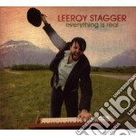 Leeroy Stagger - Everything Is Real cd musicale di Stagger Leeroy