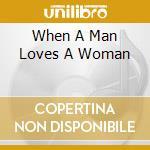 WHEN A MAN LOVES A WOMAN cd musicale di O.S.T.