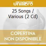 25 songs cd musicale di Artisti Vari