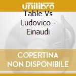 TABLE VS LUDOVICO EINAUDI cd musicale di TABLE VS LUDOVICO EINAUDI