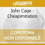 John Cage - Cheapimitation cd musicale di John Cage