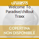 WELCOME TO PARADISE/CHILLOUT TRAXX cd musicale di ARTISTI VARI