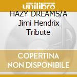HAZY DREAMS/A Jimi Hendrix Tribute cd musicale di ARTISTI VARI